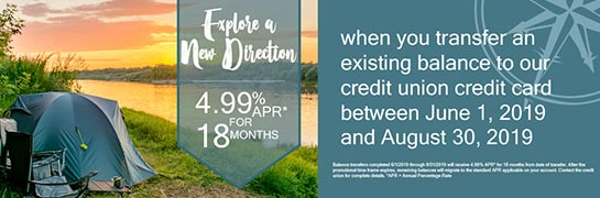 4.99% APR* For 18 months when transfering to our credit card between 6/1 and 8/30.
